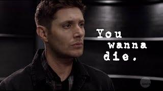 You wanna die... | Dean Winchester (13x05)