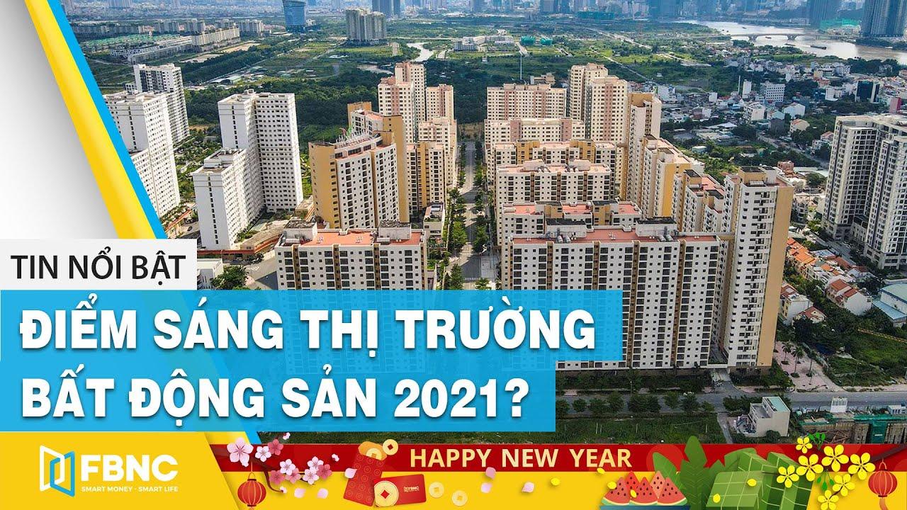 Điểm sáng thị trường bất động sản 2021? | FBNC
