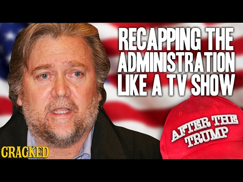 Recapping The Administration Like A TV Show - After The Trump