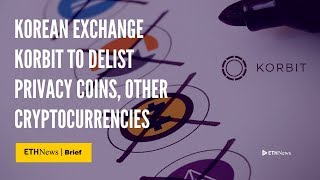 Korean Exchange Korbit To Delist Privacy Coins, Other Cryptocurrencies | ETHNews Brief