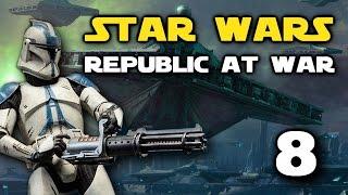Star Wars: Republic At War - Episode 8 - Struggle For Kamino