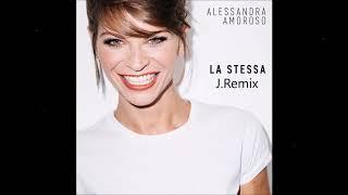 Alessandra Amoroso   La Stessa (J.Remix)