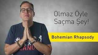 Bohemian Rhapsody - Olmaz Öyle Saçma Şey (S3/Bölüm#6)