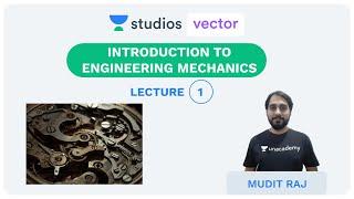 L1: Introduction to Engineering Mechanics   Engineering Mechanics   UPSC ESE   Mudit Raj