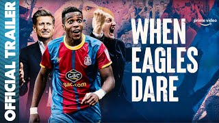 When Eagles Dare: Crystal Palace F.C. Trailer