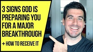 3 Signs God Is Preparing You for a Major Breakthrough
