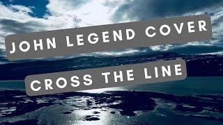 John Legend - Cross The Line (Cover)