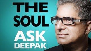 What Is The Soul? Ask Deepak Chopra!