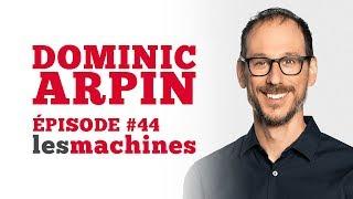 Épisode 44 - Dominic Arpin
