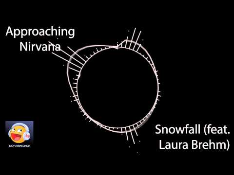 Approaching Nirvana - Snowfall (feat. Laura Brehm) (Not Even Once)