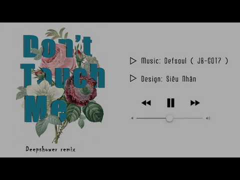 ♪ DON'T TOUCH ME ‣  DEFSOUL (JB GOT7) ‣  Deepshower Remix