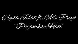 Ayda Jebat Ft. Adi Priyo Pinjamkan Hatiku (lirik)