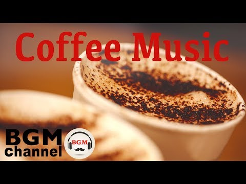 Coffee Music - Relaxing Cafe Jazz Music - Bossa Nova Music For Work& Study