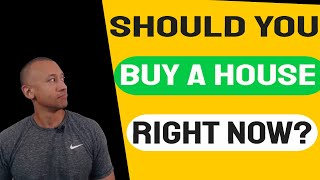 Should I Buy A House Right Now? | Is Now The Right Time To Buy A New Home? | Pros And Cons