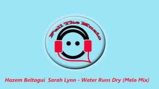 Hazem Beltagui SarahLynn - Water Runs Dry (MeloMix)