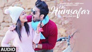 Oh Humsafar Full Audio   Neha Kakkar Himansh Kohli   Tony Kakkar   Bhushan Kumar   Manoj Muntashir