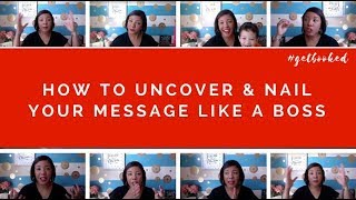 How to Uncover & Nail Your Message Like A Boss!