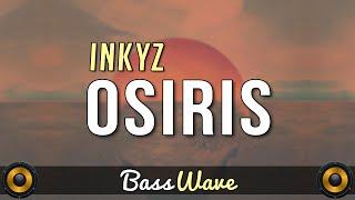 Inkyz - Osiris [BassBoosted]