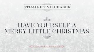 Straight No Chaser - Have Yourself A Merry Little Christmas [Official Audio]