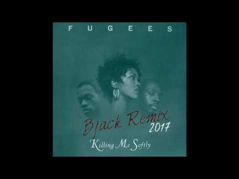 The Fugees - Killing Me Softly (Bjack Remix 2017)