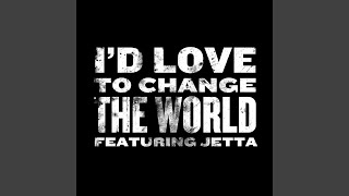 I'd Love To Change The World