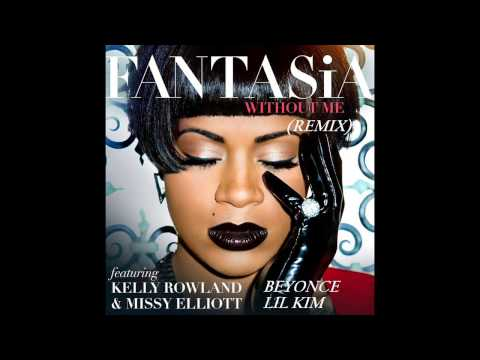 FANTASIA FT BEYONCE,KELLY ROWLAND,LIL KIM & MISSY-WITHOUT ME(REMIX)