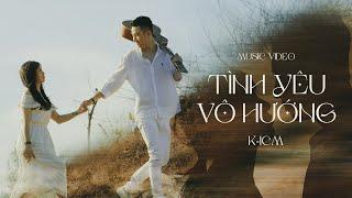 TÌNH YÊU VÔ HƯỚNG - K-ICM   OFFICIAL MUSIC VIDEO