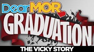 "Dear MOR: ""Graduation"" The Vicky Story 04-11-18"