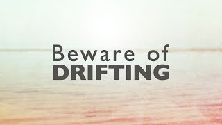 Beware of Drifting