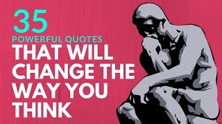 35 - Powerful Quotes That  Will Change The Way You Think 🤔....
