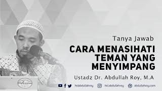 Cara Menasihati Teman yang Akidahnya Menyimpang | Ustadz Dr. Abdullah Roy, M.A.