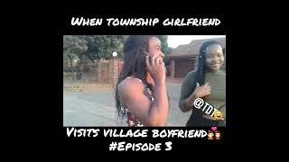 WHEN TOWNSHIP GIRLFRIEND VISITS VILLAGE BOYFRIEND#EPISODE 3