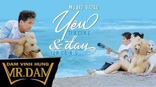Yêu Tận Cùng Và Đau Tận Cùng   Đàm Vĩnh Hưng   Official Music Video