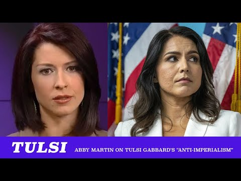 Tulsi's Limited Anti-imperialism ft. Abby Martin (TMBS 113)