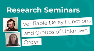 Nomadic Labs Research Seminars #13 | Verifiable Delay Functions and Groups of Unknown Order