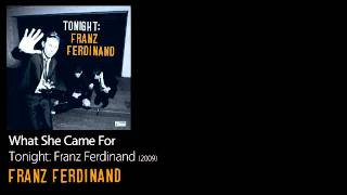 What She Came For - Tonight: Franz Ferdinand [2009] - Franz Ferdinand