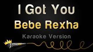 Bebe Rexha  I Got You Karaoke Version