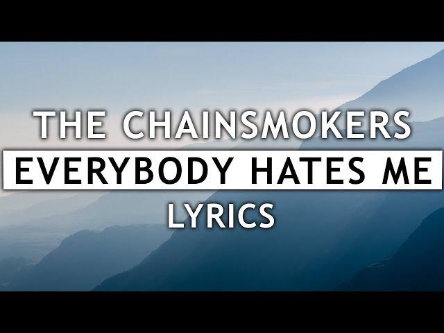 The Chainsmokers - Everybody Hates Me (Lyrics)