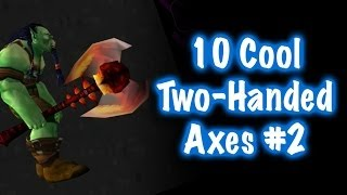 Jessiehealz - 10 Cool Two-Handed Axes & Location Guide #2 (World of Warcraft)