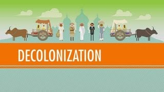 Decolonization and Nationalism Triumphant: Crash Course World History #40