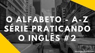 O Alfabeto De A A Z Em Inglês - Série Praticando O Inglês #2