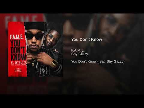 F.A.M.E. – You Dont Know Ft. Shy Glizzy