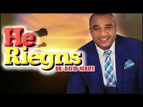 Dr. David Nebife   He Riegns (Audio)   Latest 2019 Nigerian Gospel Song