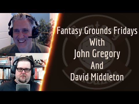 Fantasy Grounds Fridays -- Talking Unity Closed Beta With John Gregory & David