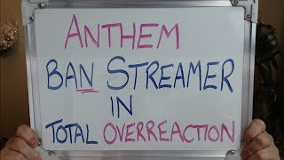 ANTHEM BAN Streamer in Apparent Total Overreaction !!!