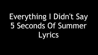 Everything I Didn't Say  5 Seconds Of Summer lyrics
