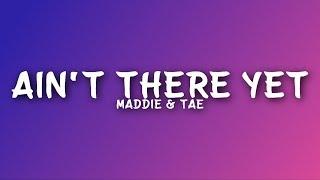 Maddie & Tae - Ain't There Yet (Lyrics)