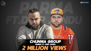CHUNWA GROUP (Full Song) Parma Ft Deep Jandu | Latest Punjabi Songs 2017