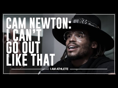 Cam Newton: I Can't Go Out Like That