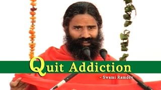 Quit Addiction : Swami Ramdev